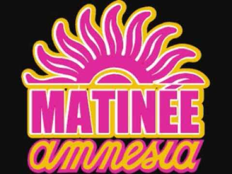 Matinee Amnesia